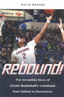 Rebound!: The Incredible Story of UConn Basketball's Comeback from Defeat to Dominance (Paperback)