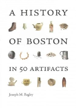 A History of Boston in 50 Artifacts (Paperback)
