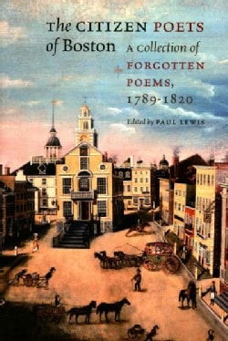The Citizen Poets of Boston: A Collection of Forgotten Poems, 1789-1820 (Paperback)