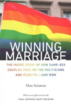 Winning Marriage: The Inside Story of How Same-Sex Couples Took on the Politicians and Pundits - and Won (Paperback)