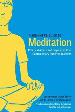 A Beginner's Guide to Meditation: Practical Advice and Inspiration from Contemporary Buddhist Teachers (Paperback)