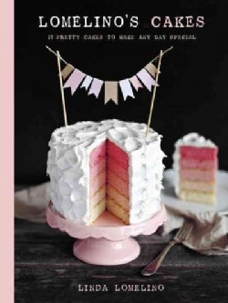 Lomelino's Cakes: 27 Pretty Cakes to Make Any Day Special (Hardcover)