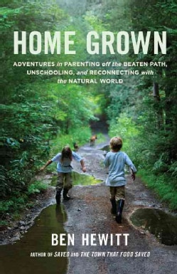 Home Grown: Adventures in Parenting off the Beaten Path, Unschooling, and Reconnecting with the Natural World (Paperback)