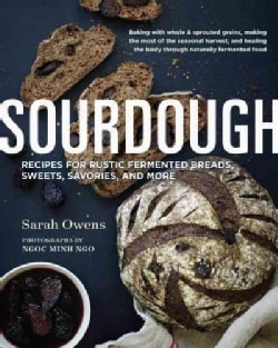 Sourdough: Recipes for Rustic Fermented Breads, Sweets, Savories, and More (Hardcover)