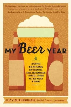 My Beer Year: Adventures with Hop Farmers, Craft Brewers, Chefs, Beer Sommeliers & Fanatical Drinkers as a Beer M... (Paperback)