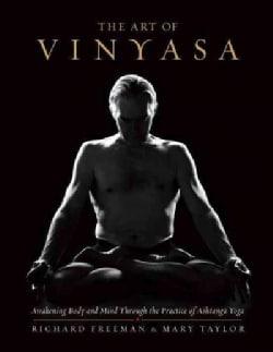The Art of Vinyasa: Awakening Body and Mind through the Practice of Ashtanga Yoga (Paperback)