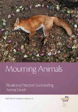 Mourning Animals: Rituals and Practices Surrounding Animal Death (Hardcover)