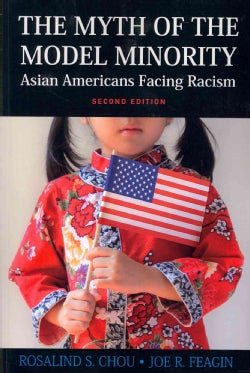 The Myth Of The Model Minority: Asian Americans Facing Racism (Paperback)