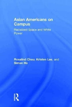 Asian Americans on Campus: Racialized Space and White Power (Hardcover)