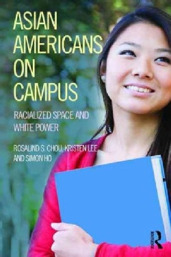 Asian Americans on Campus: Racialized Space and White Power (Paperback)