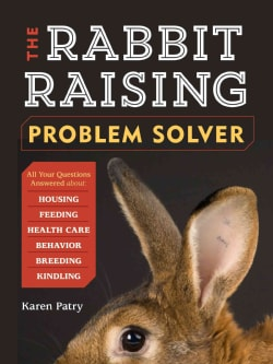 The Rabbit-Raising Problem Solver: Your Questions Answered About Housing, Feeding, Behavior, Health Care, Breedin... (Paperback)