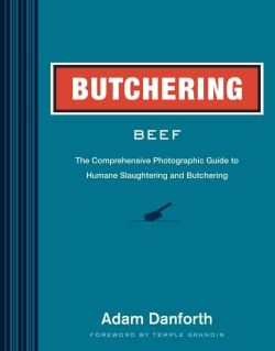 Butchering Beef: The Comprehensive Photographic Guide to Humane Slaughtering and Butchering (Paperback)