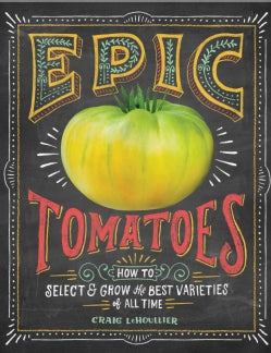 Epic Tomatoes: How to Select & Grow the Best Varieties of All Time (Paperback)