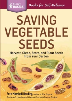 Saving Vegetable Seeds: Harvest, Clean, Store, and Plant Seeds from Your Garden (Paperback)