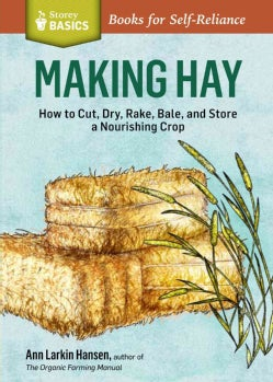 Making Hay: How to Cut, Dry, Rake, Gather, and Store a Nourishing Crop (Paperback)