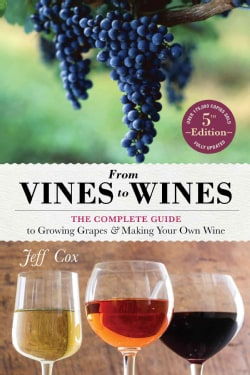 From Vines to Wines: The Complete Guide to Growing Grapes & Making Your Own Wine (Paperback)