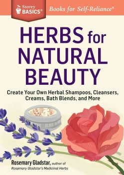 Herbs for Natural Beauty: Create Your Own Herbal Shampoos, Cleansers, Creams, Bath Blends, and More (Paperback)