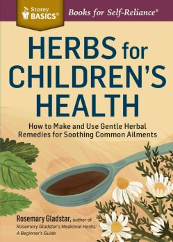 Herbs for Children's Health: How to Make and Use Gentle Herbal Remedies for Soothing Common Ailments (Paperback)