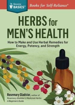 Rosemary Gladstar's Herbs for Men's Health: A Beginner's Guide to Using Herbal Medicine for Lifelong Vitality (Paperback)