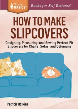 How to Make Slipcovers: Designing, Measuring, and Sewing Perfect-fit Slipcovers for Chairs, Sofas, and Ottomans (Paperback)