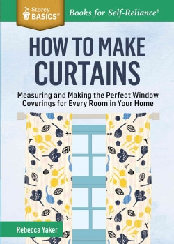 How to Make Curtains: Measuring and Making the Perfect Window Coverings for Every Room in Your Home (Paperback)