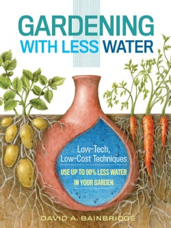 Gardening With Less Water: Low-Tech, Low-Cost Techniques: Use Up to 90% Less Water in Your Garden (Paperback)
