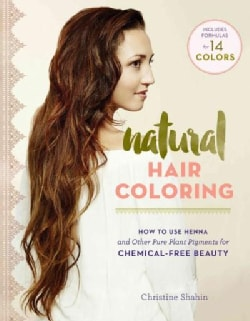 Natural Hair Coloring: How to Use Henna and Other Pure Herbal Pigments for Chemical-free Beauty (Paperback)