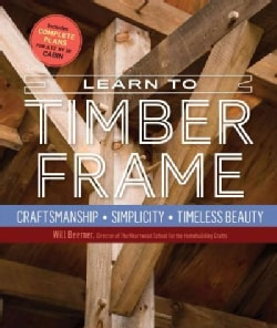 Learn to Timber Frame: Craftsmanship, Simplicity, Timeless Beauty (Hardcover)