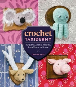 Crochet Taxidermy: 30 Quirky Animal Projects, from Mouse to Moose (Paperback)