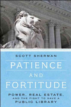 Patience and Fortitude: Power, Real Estate, and the Fight to Save a Public Library (Hardcover)