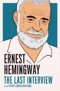 Ernest Hemingway: The Last Interview and Other Conversations (Paperback)