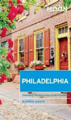 Moon Philadelphia: Including Pennsylvania Dutch Country (Paperback)