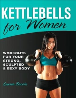 Kettlebells for Women: Workouts for Your Strong, Sculpted & Sexy Body (Paperback)