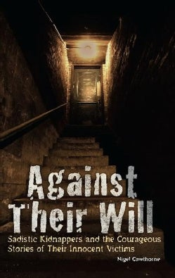 Against Their Will: Sadistic Kidnappers and the Courageous Stories of Their Innocent Victims (Paperback)