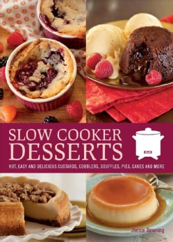 Slow Cooker Desserts: Hot, Easy and Delicious Custards, Cobblers, Souffles, Pies, Cakes and More (Paperback)