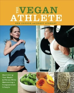 The Vegan Athlete: Maximizing Your Health & Fitness While Maintaining a Compassionate Lifestyle (Paperback)