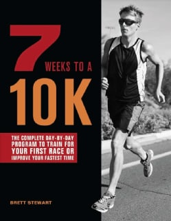 7 Weeks to a 10K: The Complete Day-by-Day Program to Train for Your First Race or Improve Your Fastest Time (Paperback)