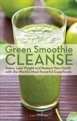 Green Smoothie Cleanse: Detox, Lose Weight and Restore Your Health with the World's Most Powerful Superfoods (Paperback)