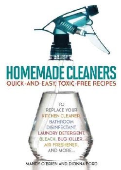 Homemade Cleaners: Quick-and-Easy, Toxin-Free Recipes to Replace Your Kitchen Cleaner, Bathroom Disinfectant, Lau... (Paperback)