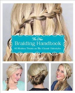 The New Braiding Handbook: 60 Modern Twists on Classic Hairstyles (Paperback)