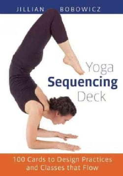 Yoga Sequencing Deck: 100 Cards to Design Practices and Classes That Flow (Cards)