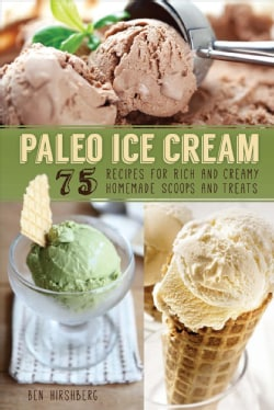 Paleo Ice Cream: 75 Recipes for Rich and Creamy Homemade Scoops and Treats (Paperback)