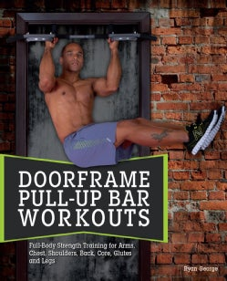 Door Frame Pull-Up Bar Workouts: Full-Body Strength Training for Arms, Chest, Shoulders, Back, Core, Glutes and Legs (Paperback)