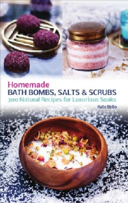 Homemade Bath Bombs, Salts & Scrubs: 300 Natural Recipes for Luxurious Soaks (Paperback)