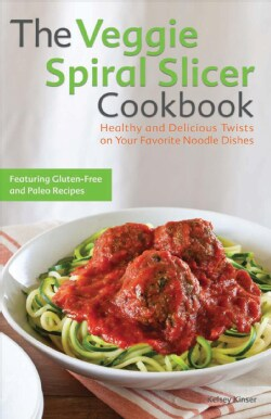 The Veggie Spiral Slicer Cookbook: Healthy and Delicious Twists on Your Favorite Noodle Dishes (Paperback)