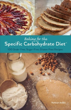 Baking for the Specific Carbohydrate Diet: 100 Grain-free, Sugar-free, Gluten-free Recipes (Paperback)