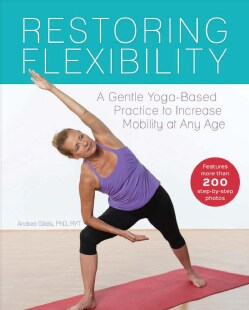 Restoring Flexibility: A Gentle Yoga-Based Practice to Increase Mobility at Any Age (Paperback)
