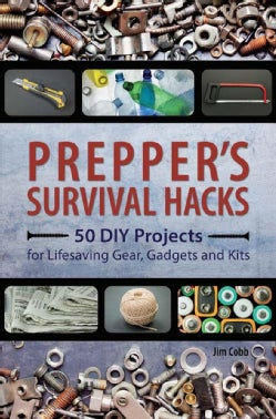 Prepper's Survival Hacks: 50 DIY Projects for Lifesaving Gear, Gadgets and Kits (Paperback)