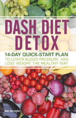 Dash Diet Detox: 14-Day Quick-Start Plan to Lower Blood Pressure and Lose Weight the Healthy Way (Paperback)