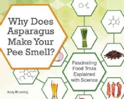 Why Does Asparagus Make Your Pee Smell?: Fascinating food trivia explained with science (Paperback)